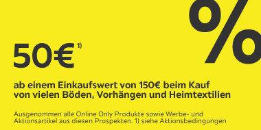 50€ ab einem Einkaufswert von 150€  beim Kauf von  vielen Böden,Vorhängen und Heimtextilien BN615