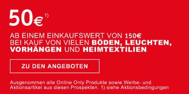50 Eurp ab einem Einkaufswert von 150 Euro  bei Kauf von vielen Böden, Leuchten,  Vorhaengen und Heimtextilien