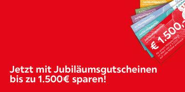 Jetzt mit Jubiläumsgutscheinen bis zu 1.500€ sparen!