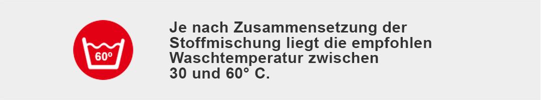 Je nach Zusammensetzung der Stoffmischung liegt die empfohlene Waschtemperatur zwischen 30 und 60° C.