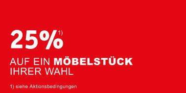 25% auf ein Möbelstück Ihrer Wahl