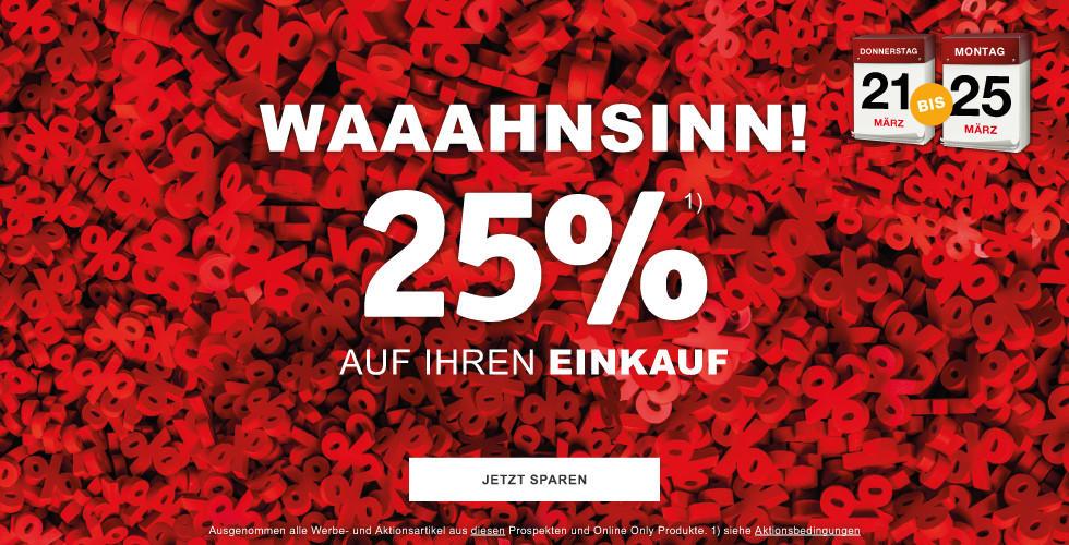 Waahnsinn! 25% auf Ihren Einkauf