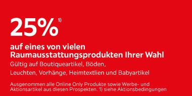 25% auf eines von vielen Raumaustattungsstücken Ihrer Wahl Gültig auf Boutiqueartikel, Böden, Vorhänge, Leuchten, Heimtextlien und Babyartikel