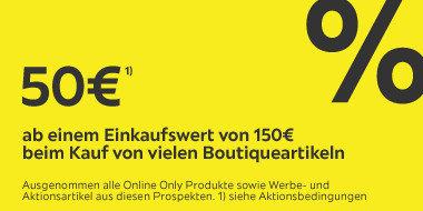 50€ ab einem Einkaufswert von 150€  beim Kauf von  vielen Boutiqueartikeln