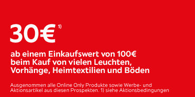 30€ ab einem Einkaufswert von 100,- beim Kauf von vielen Leuchten, Vorhänge, Heimtextilien und Böden