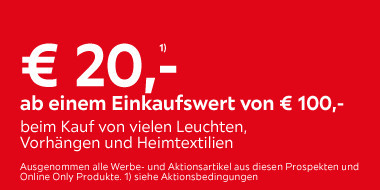 20€ ab einem Einkaufswert von 100€  bei Kauf von vielen Leuchten, Vorhängen und Heimtextilien