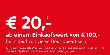 20€ ab einem Einkaufswert von 100€  bei Kauf von vielen Boutiqueartikeln
