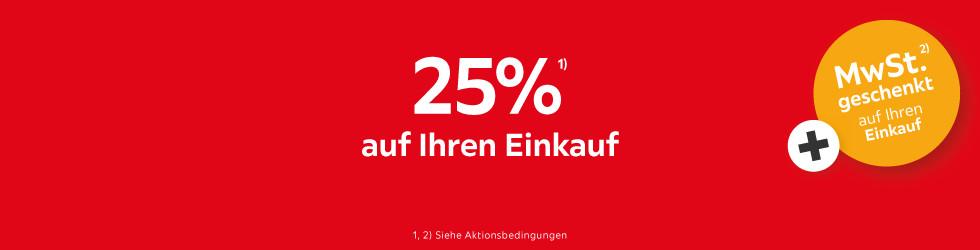 25% geschenkt auf Ihren Einkauf + MwSt. geschenkt