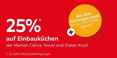 25% auf Einbauküchen der Marken Celina, Novel und Dieter Knoll   + Mit XXXL Küchengutschein bis zu CHF 3.000.- sparen