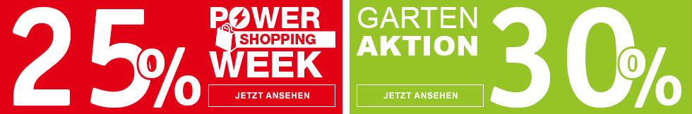 25% Power Shopping Week + 30% Gartenaktion