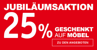 25% geschenkt auf Möbel