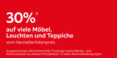 30% auf viele Möbel, Leuchten und Teppiche vom Herstellerlistenpreis